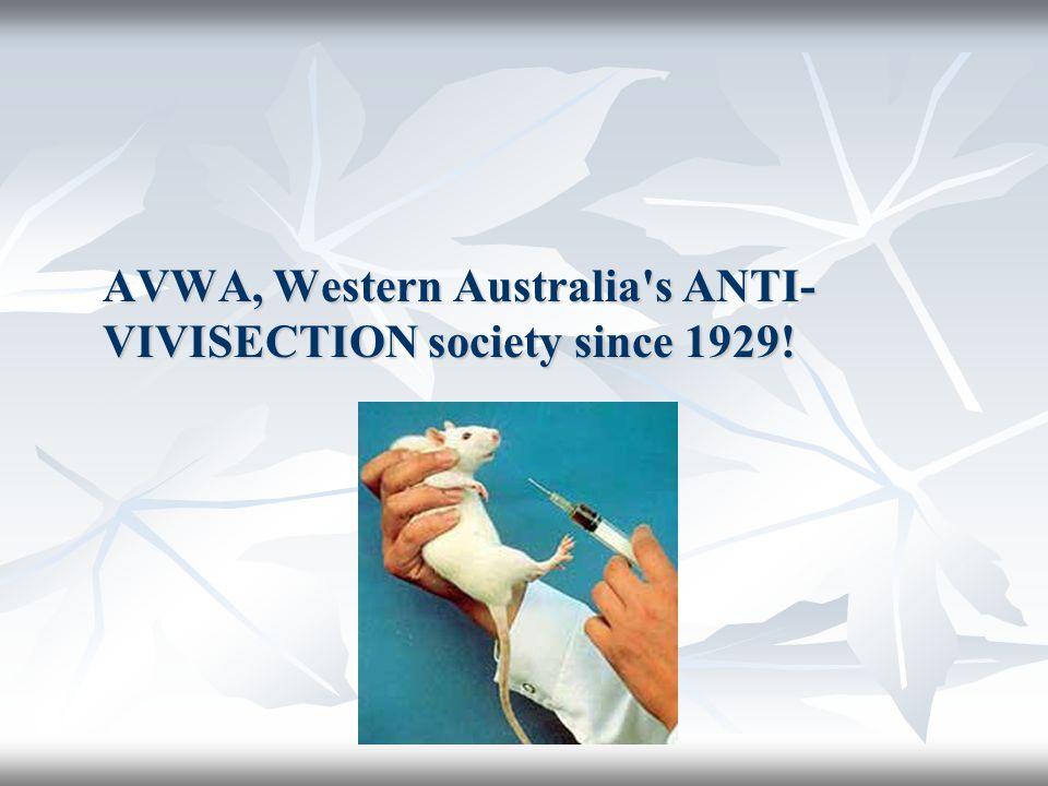 AVWA, Western Australia's ANTI- VIVISECTION society since 1929!