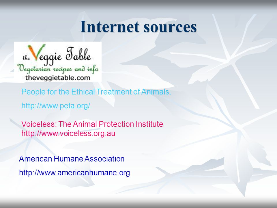 Internet sources People for the Ethical Treatment of Animals.