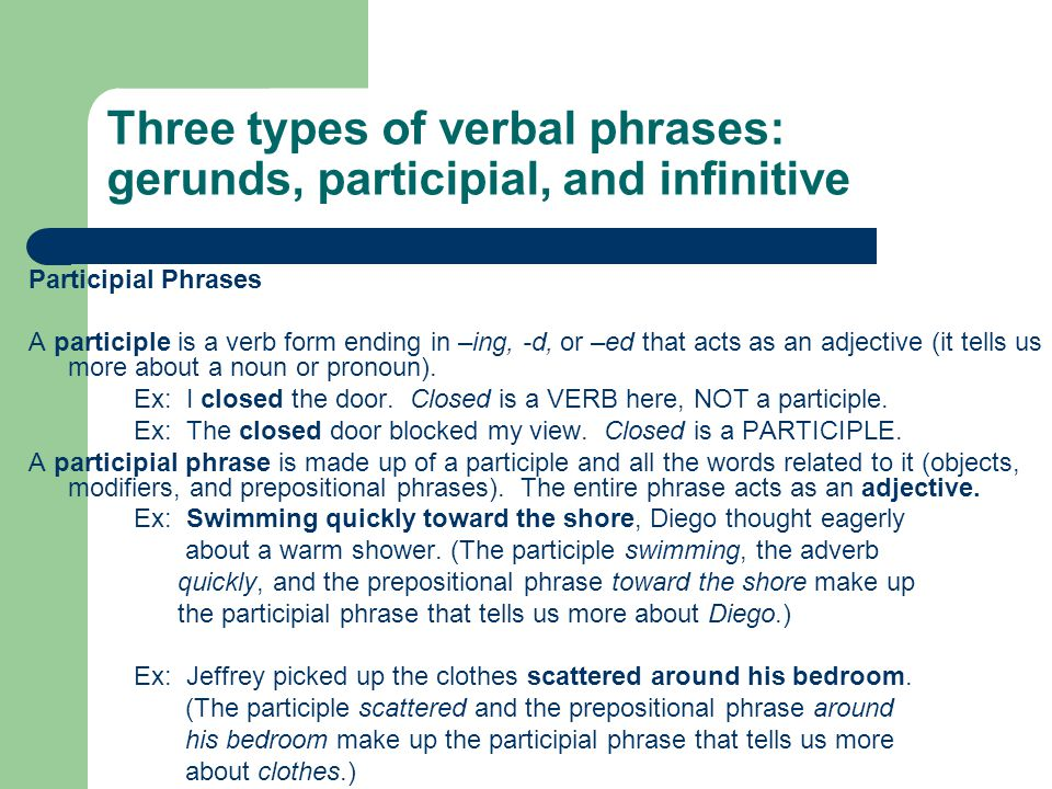 Three types of verbal phrases: gerunds, participial, and infinitive Gerund Phrases A gerund is a verb form ending in –ing that functions as a noun.