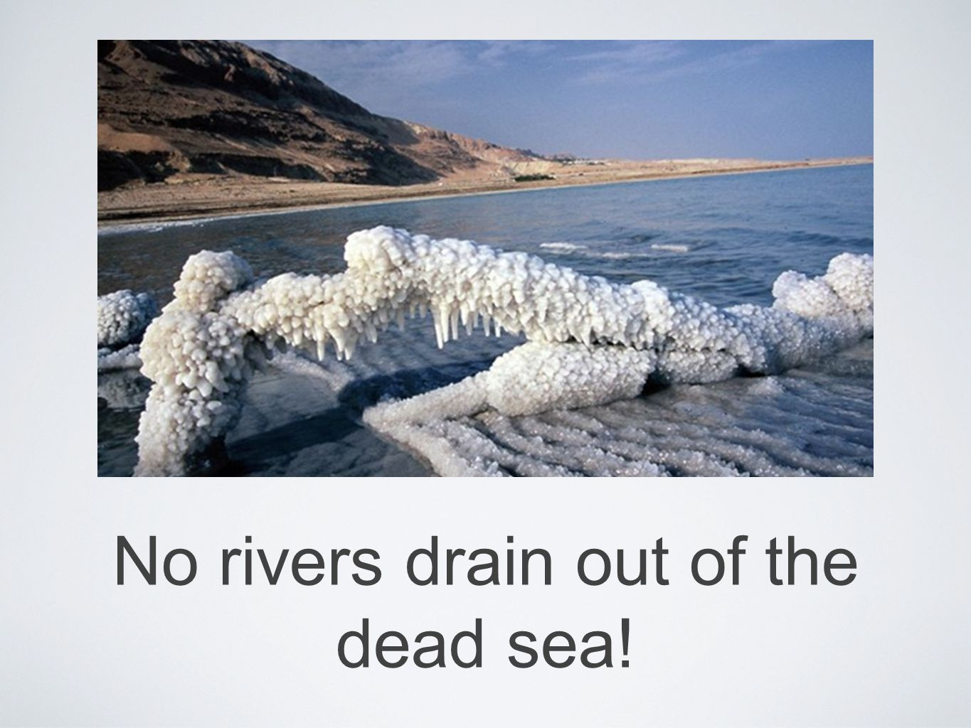 No rivers drain out of the dead sea!