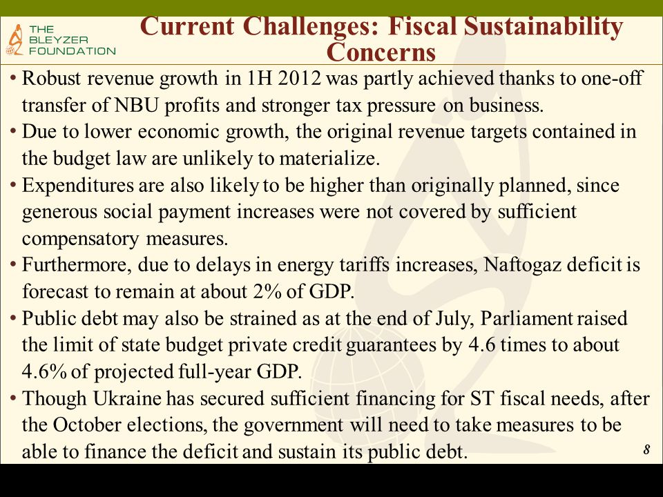 Current Challenges: Fiscal Sustainability Concerns Robust revenue growth in 1H 2012 was partly achieved thanks to one-off transfer of NBU profits and stronger tax pressure on business.