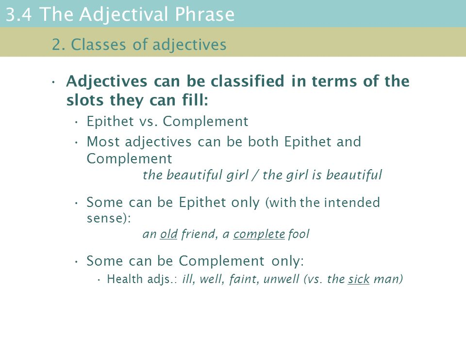 3.4 The Adjectival Phrase Adjectives can be classified in terms of the slots they can fill: Epithet vs.