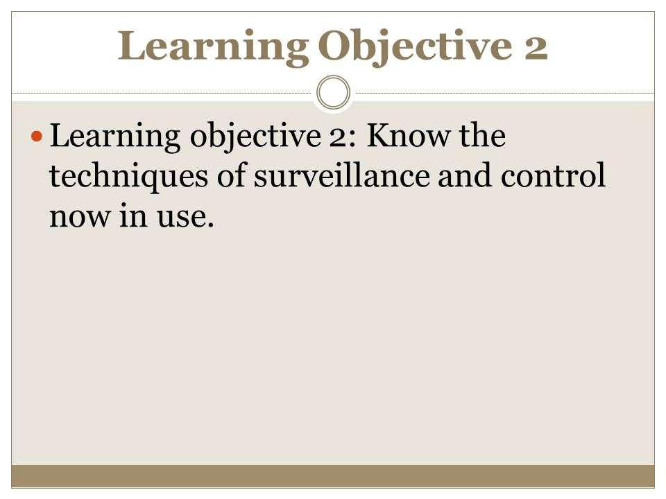 Learning Objective 2 Learning objective 2: Know the techniques of surveillance and control now in use.