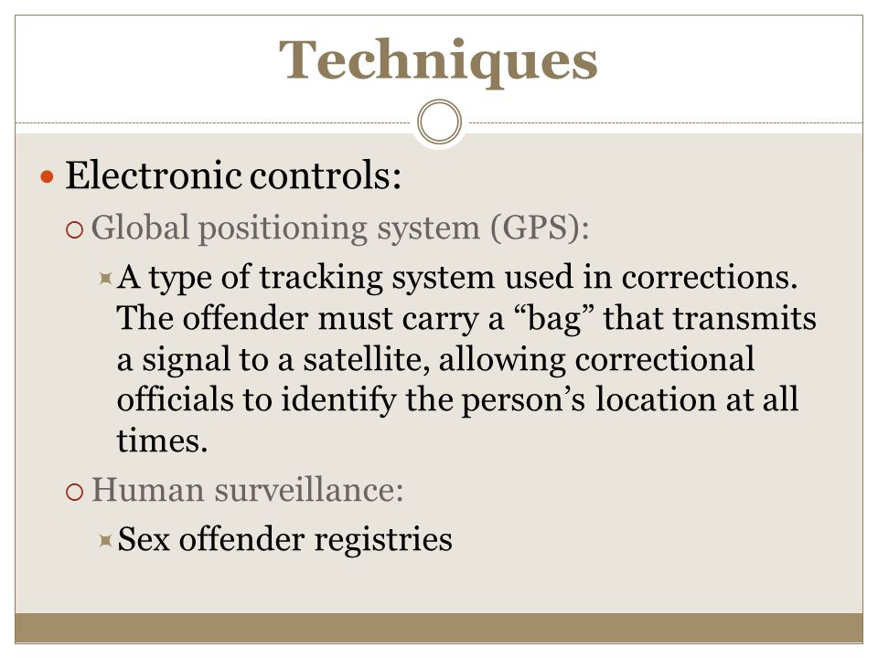 Techniques Electronic controls:  Global positioning system (GPS):  A type of tracking system used in corrections.