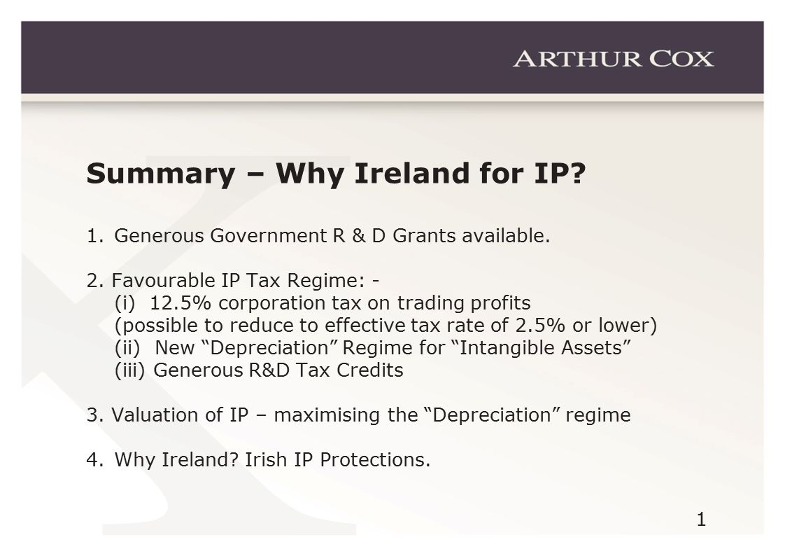 1 Summary – Why Ireland for IP. 1.Generous Government R & D Grants available.