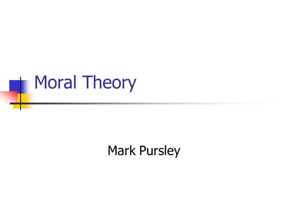 Moral Theory Mark Pursley