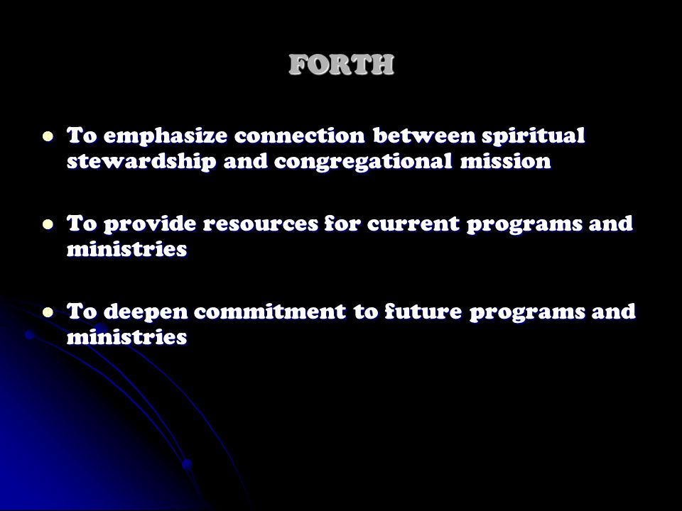 FORTH To emphasize connection between spiritual stewardship and congregational mission To emphasize connection between spiritual stewardship and congr