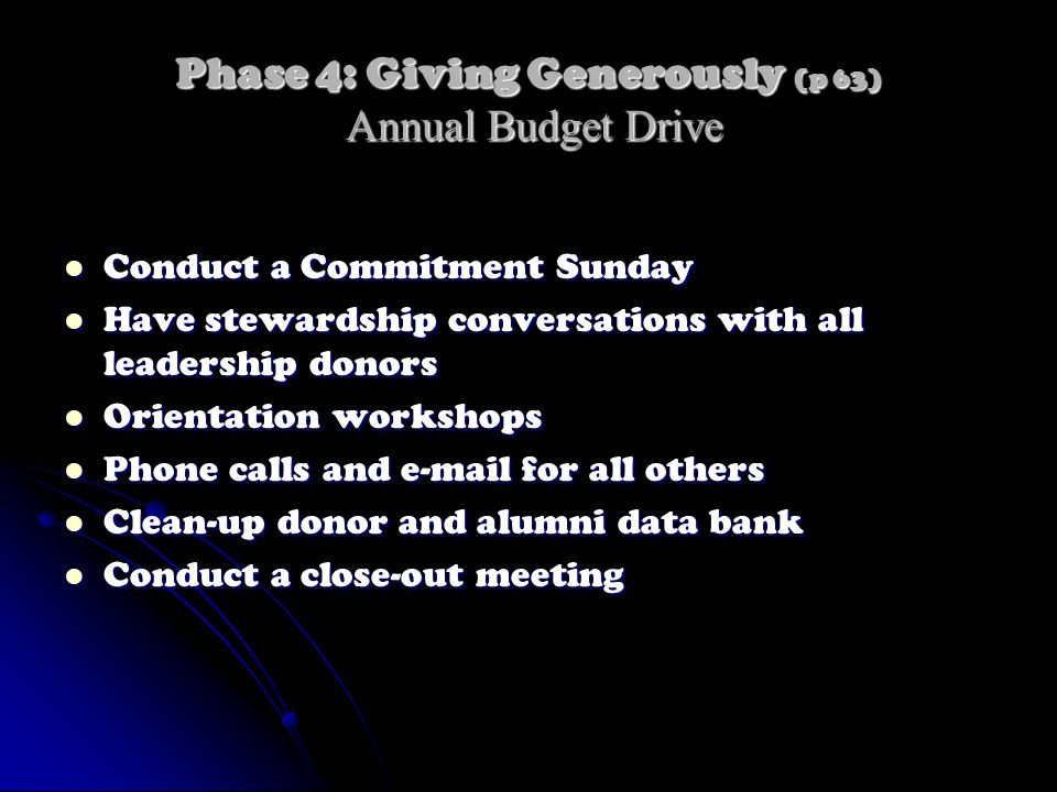 Phase 4: Giving Generously (p 63) Annual Budget Drive Conduct a Commitment Sunday Conduct a Commitment Sunday Have stewardship conversations with all
