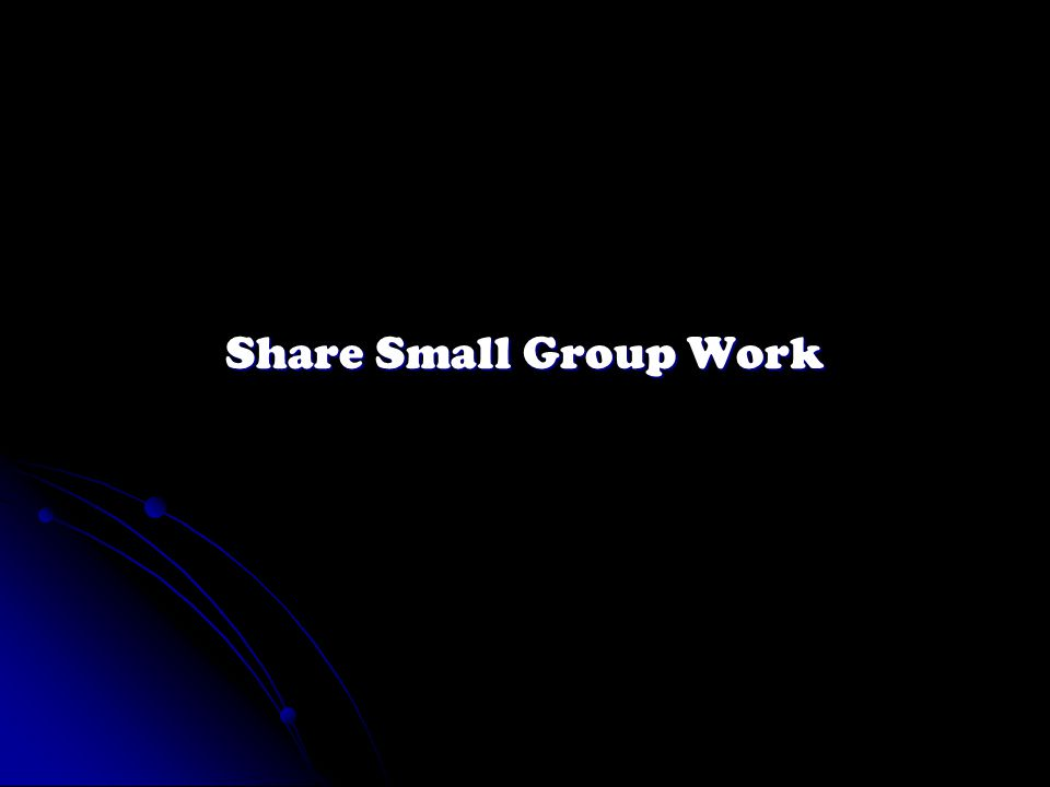 Share Small Group Work