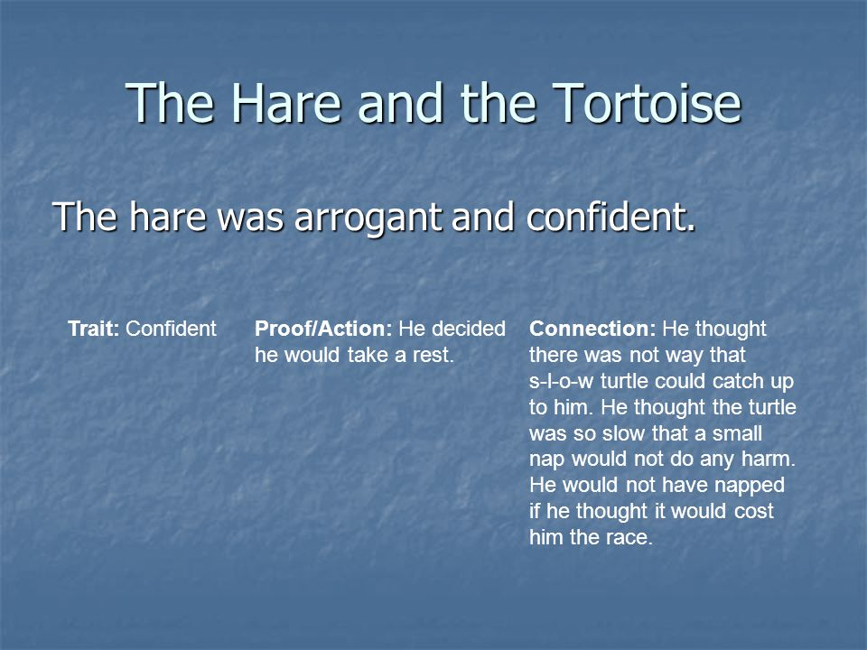 The Hare and the Tortoise The hare was arrogant and confident.