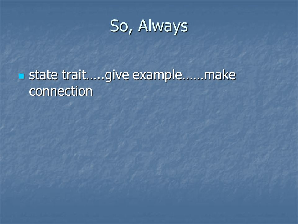 So, Always state trait…..give example……make connection state trait…..give example……make connection