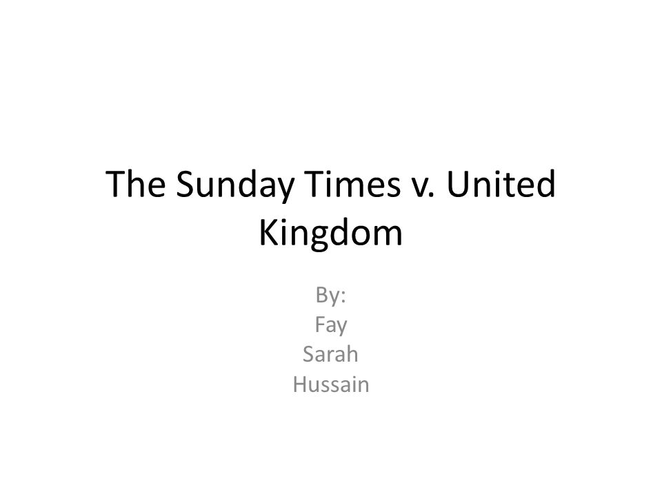 The Sunday Times v. United Kingdom By: Fay Sarah Hussain