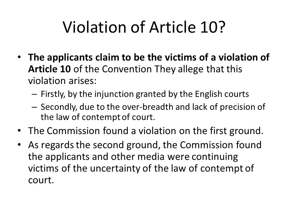 Violation of Article 10? The applicants claim to be the victims of a violation of Article 10 of the Convention They allege that this violation arises: