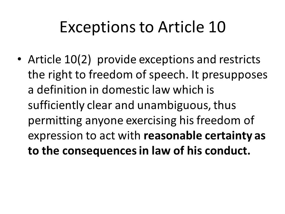 Exceptions to Article 10 Article 10(2) provide exceptions and restricts the right to freedom of speech. It presupposes a definition in domestic law wh