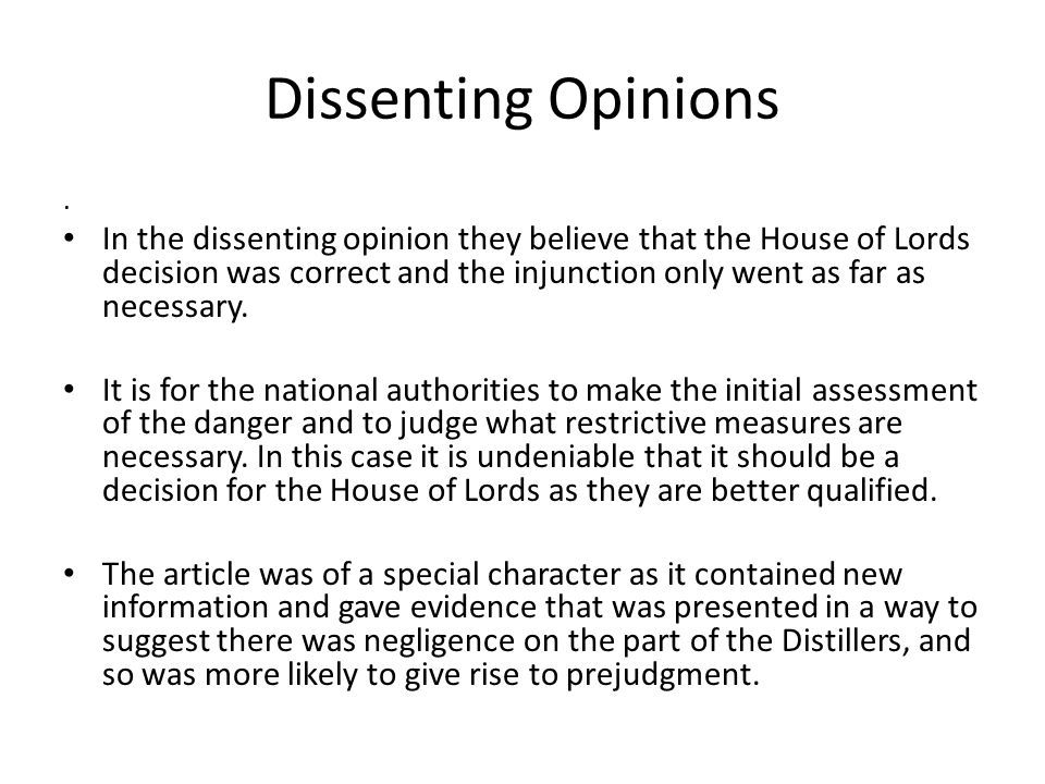 Dissenting Opinions. In the dissenting opinion they believe that the House of Lords decision was correct and the injunction only went as far as necess