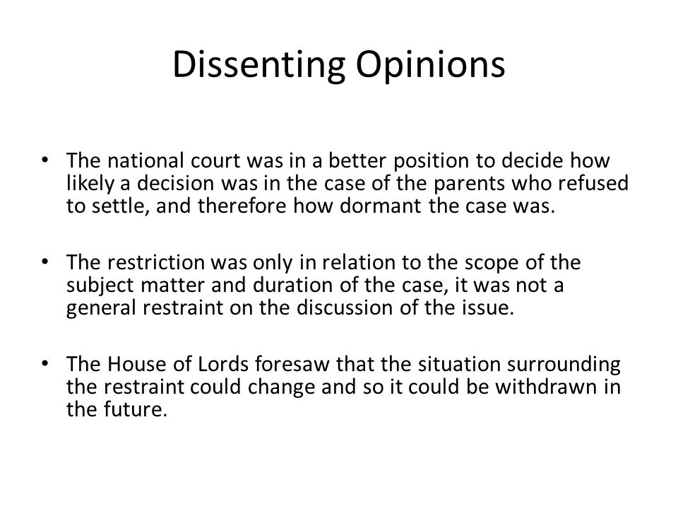 Dissenting Opinions The national court was in a better position to decide how likely a decision was in the case of the parents who refused to settle,