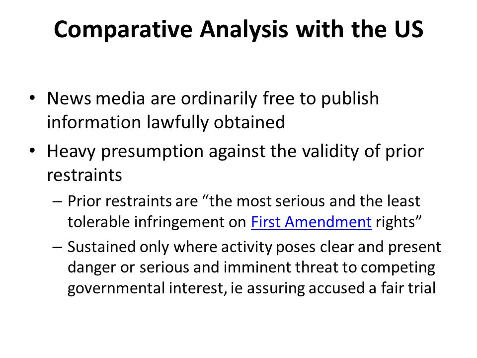 Comparative Analysis with the US News media are ordinarily free to publish information lawfully obtained Heavy presumption against the validity of pri