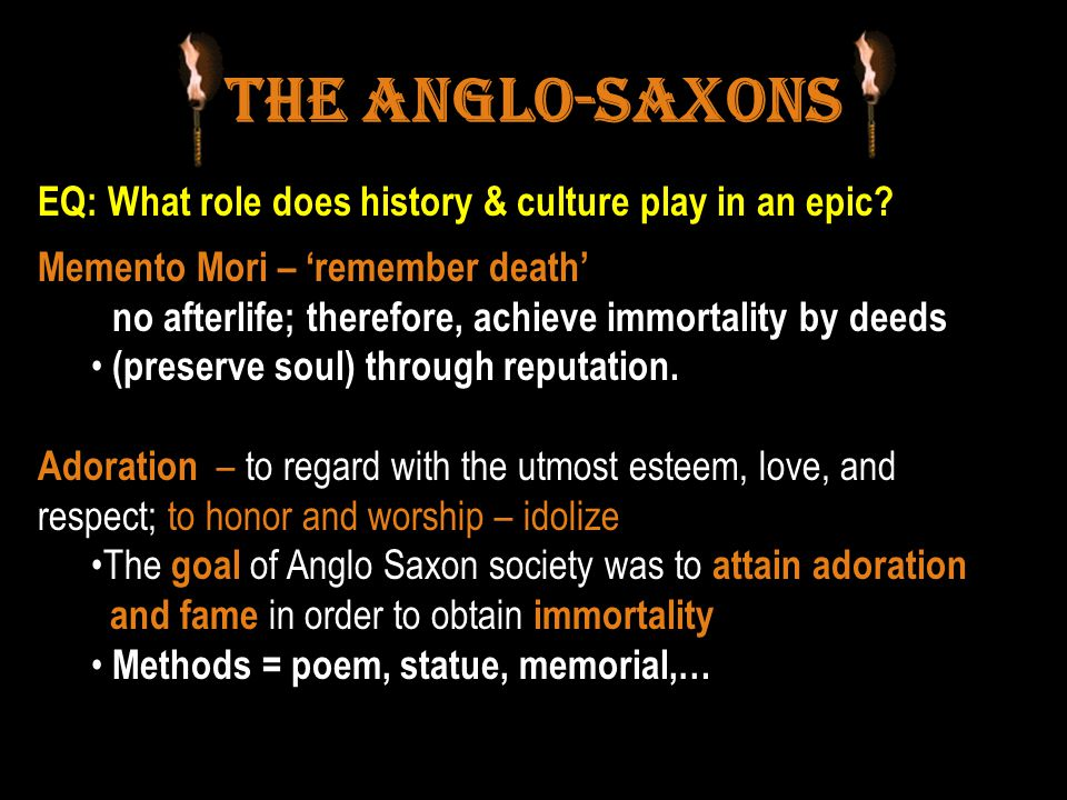 The Anglo-Saxons EQ: What role does history & culture play in an epic.