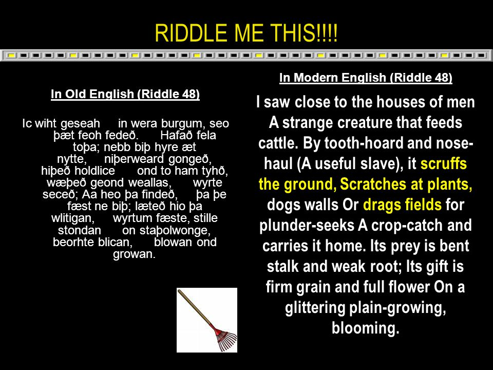 RIDDLE ME THIS!!!.In Old English (Riddle 48) Ic wiht geseah in wera burgum, seo þæt feoh fedeð.