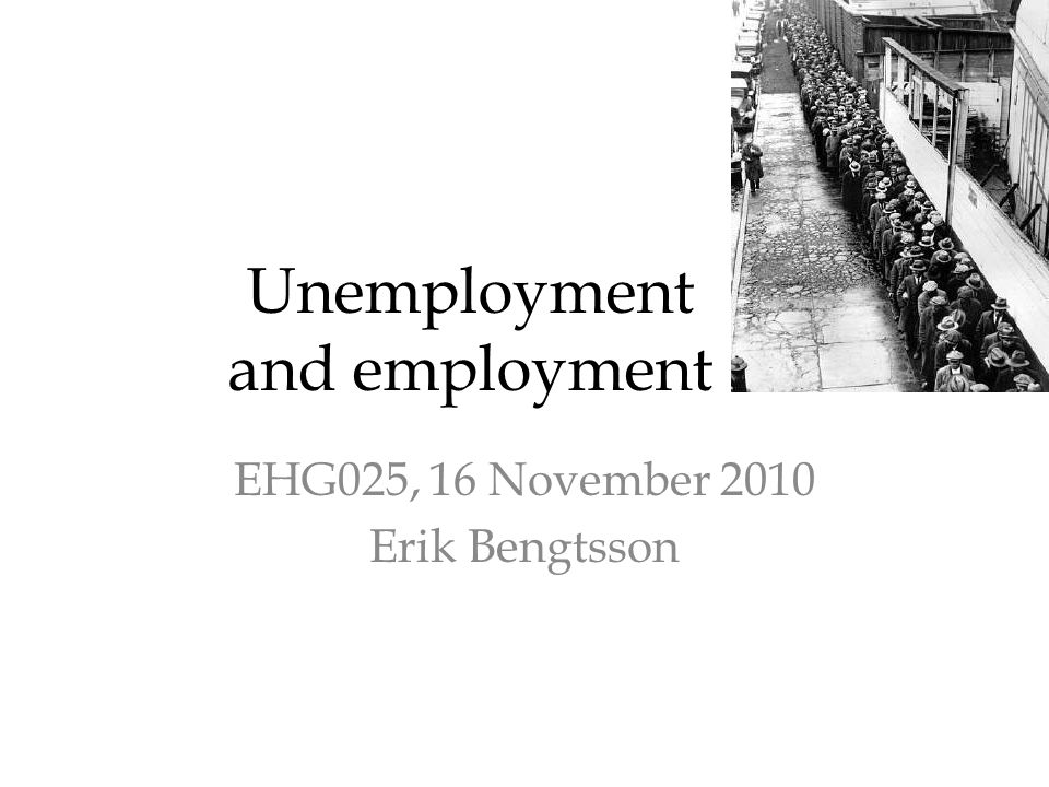 Unemployment and employment EHG025, 16 November 2010 Erik Bengtsson