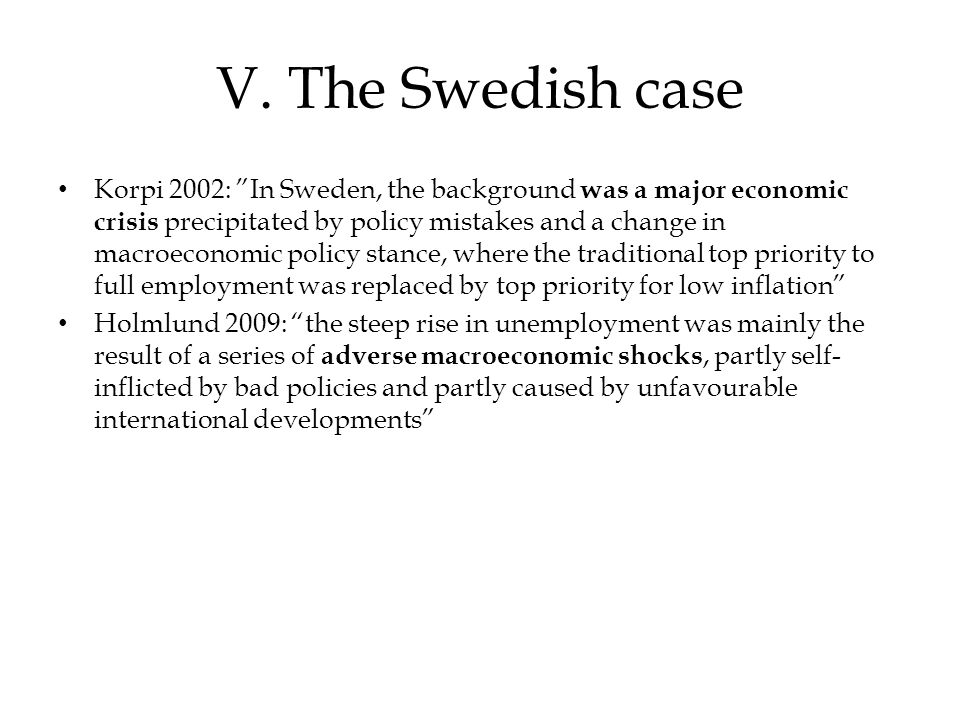 """V. The Swedish case Korpi 2002: """"In Sweden, the background was a major economic crisis precipitated by policy mistakes and a change in macroeconomic p"""