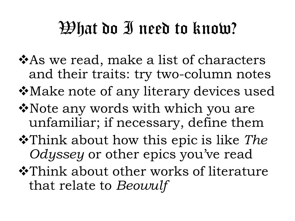 What do I need to know?  As we read, make a list of characters and their traits: try two-column notes  Make note of any literary devices used  Note