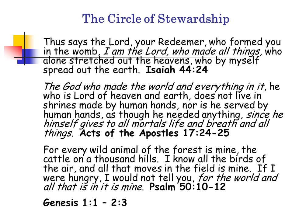 The Circle of Stewardship Thus says the Lord, your Redeemer, who formed you in the womb, I am the Lord, who made all things, who alone stretched out t