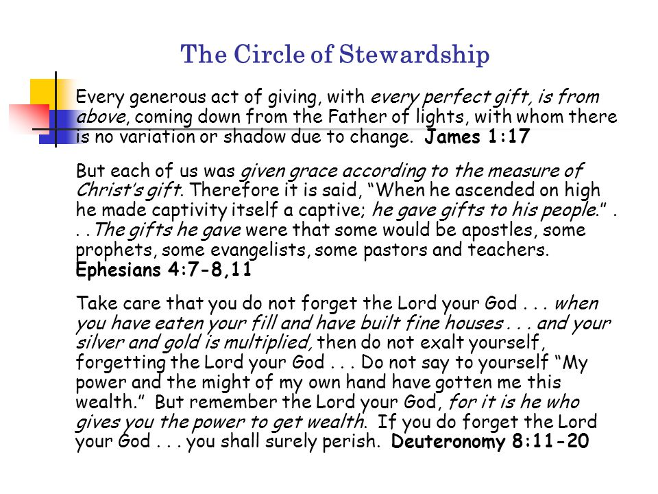 The Circle of Stewardship Every generous act of giving, with every perfect gift, is from above, coming down from the Father of lights, with whom there is no variation or shadow due to change.