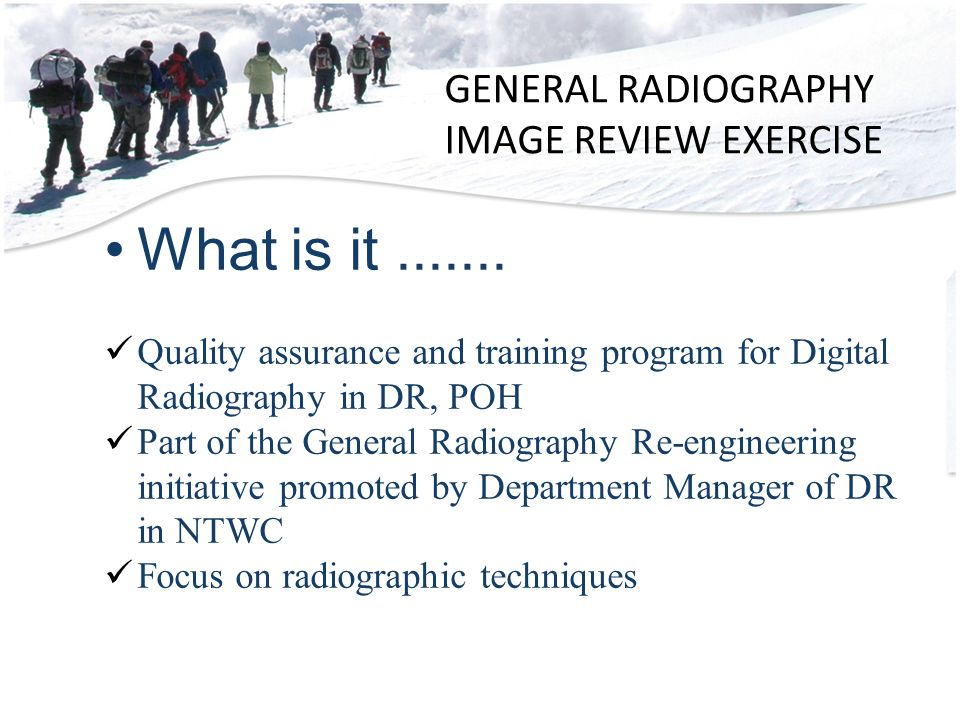 GENERAL RADIOGRAPHY IMAGE REVIEW EXERCISE What is it.......
