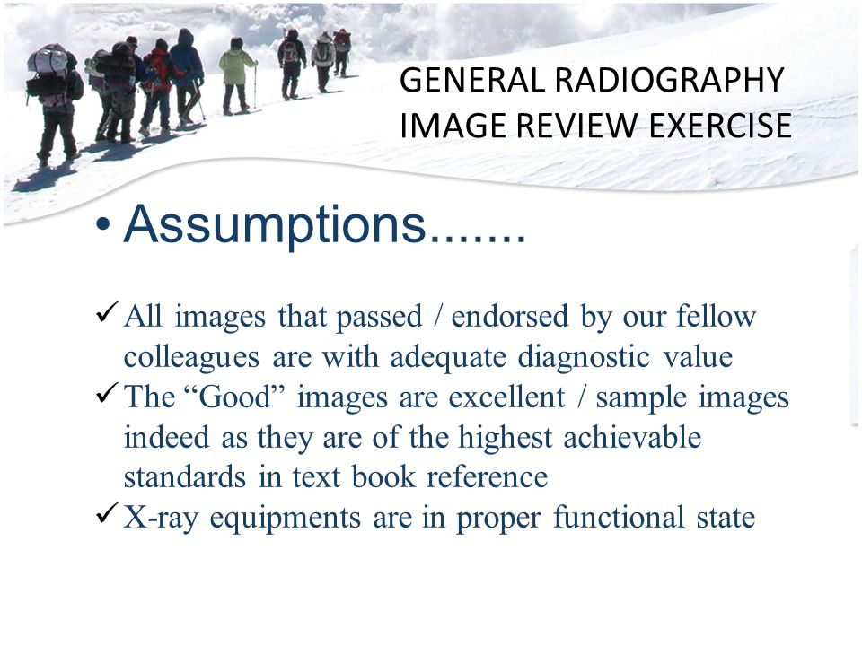 GENERAL RADIOGRAPHY IMAGE REVIEW EXERCISE Assumptions.......