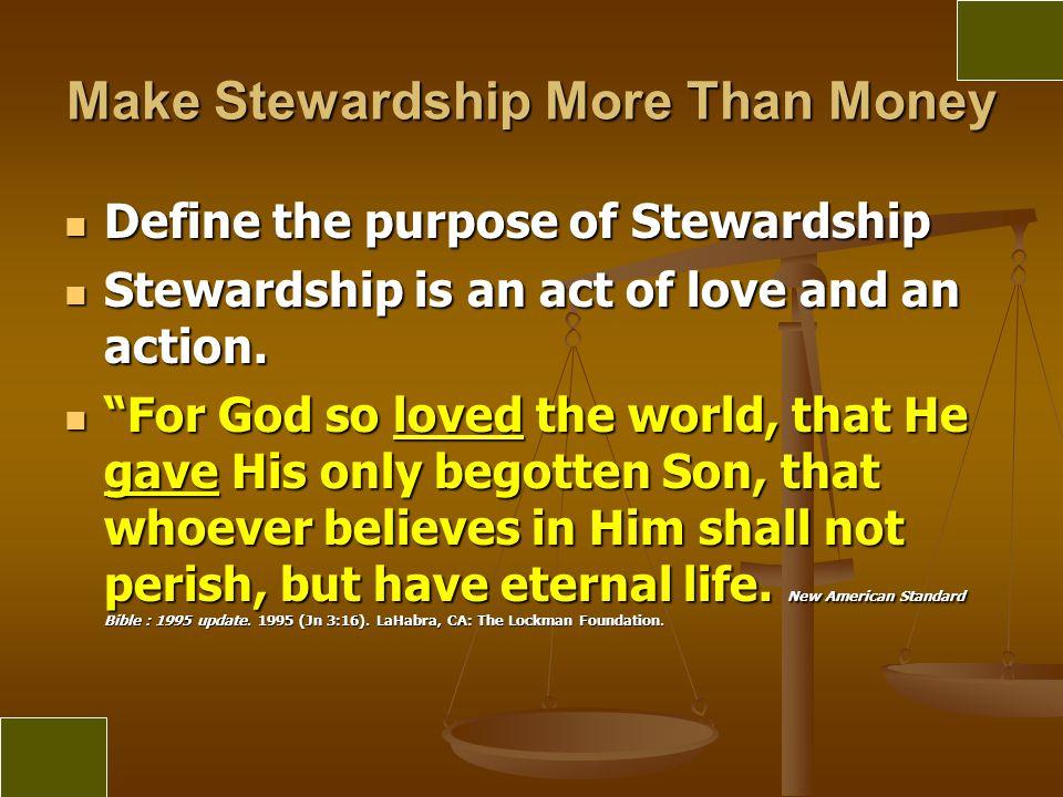 Make Stewardship More Than Money Define the purpose of Stewardship Define the purpose of Stewardship Stewardship is an act of love and an action. Stew