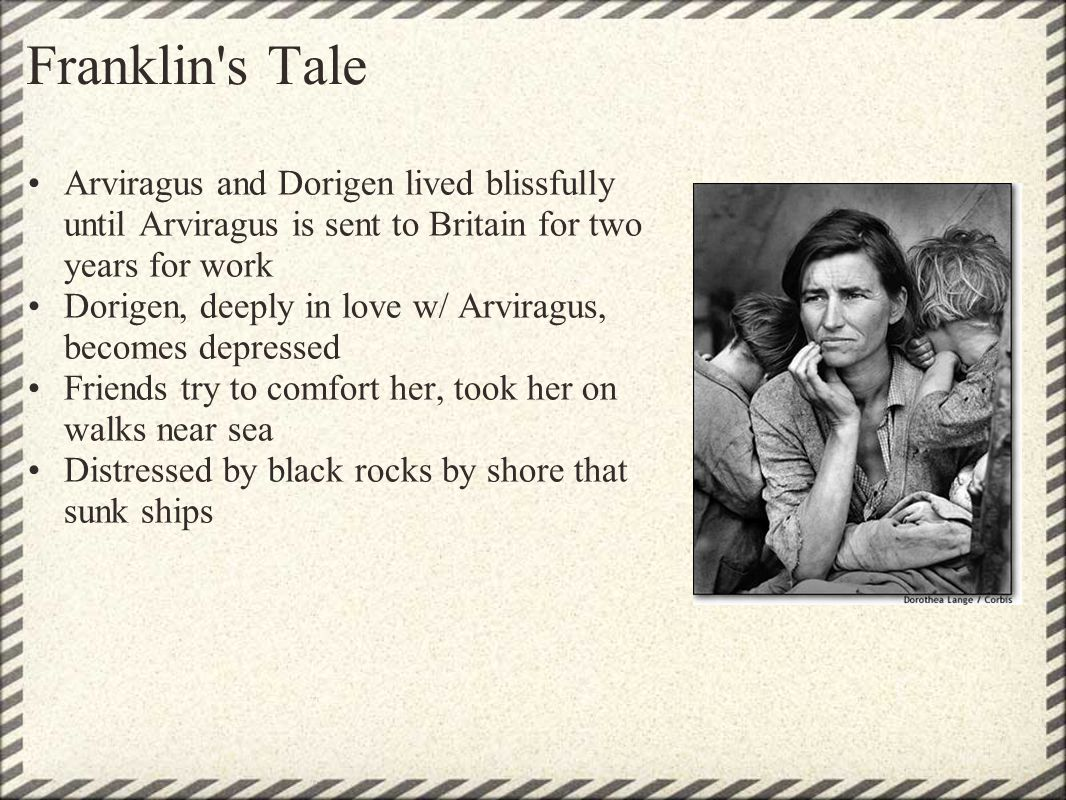 Franklin's Tale Arviragus and Dorigen lived blissfully until Arviragus is sent to Britain for two years for work Dorigen, deeply in love w/ Arviragus,