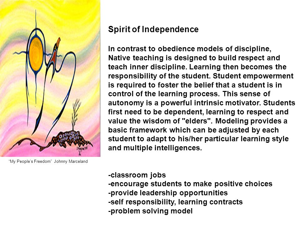 My People's Freedom Johnny Marceland Spirit of Independence In contrast to obedience models of discipline, Native teaching is designed to build respect and teach inner discipline.