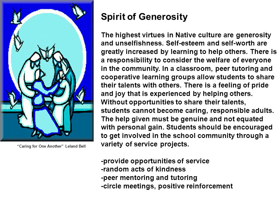 Caring for One Another Leland Bell Spirit of Generosity The highest virtues in Native culture are generosity and unselfishness.