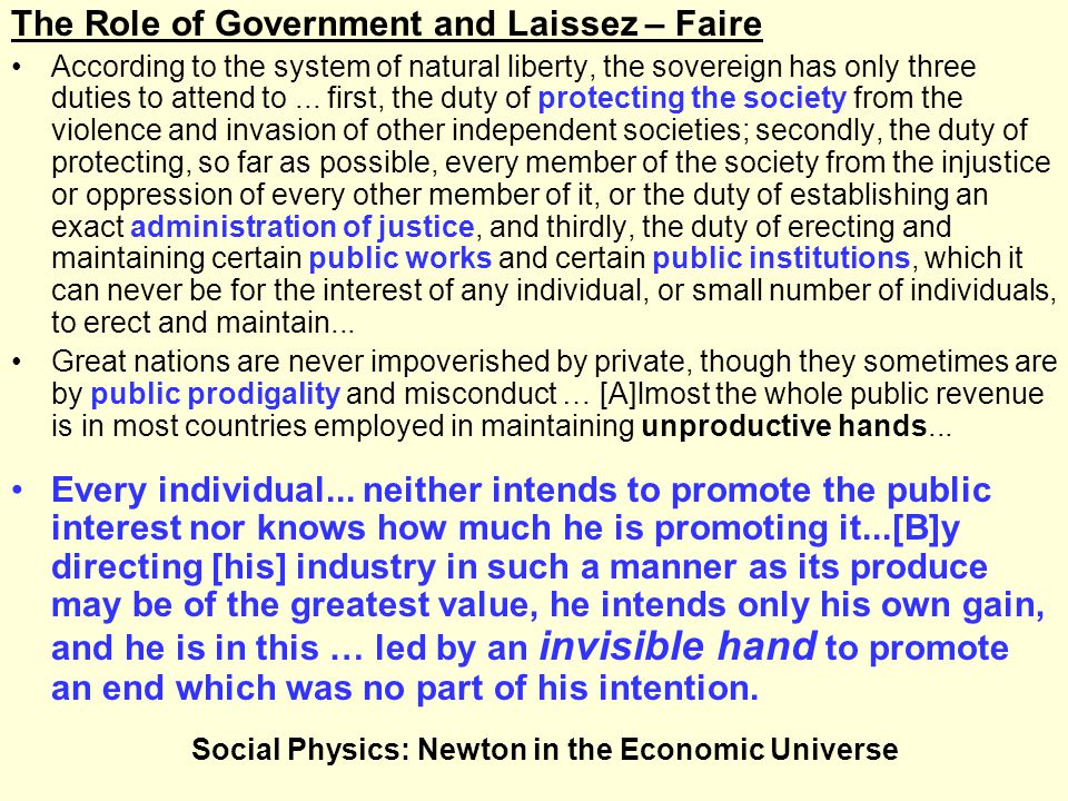 The Role of Government and Laissez – Faire According to the system of natural liberty, the sovereign has only three duties to attend to...