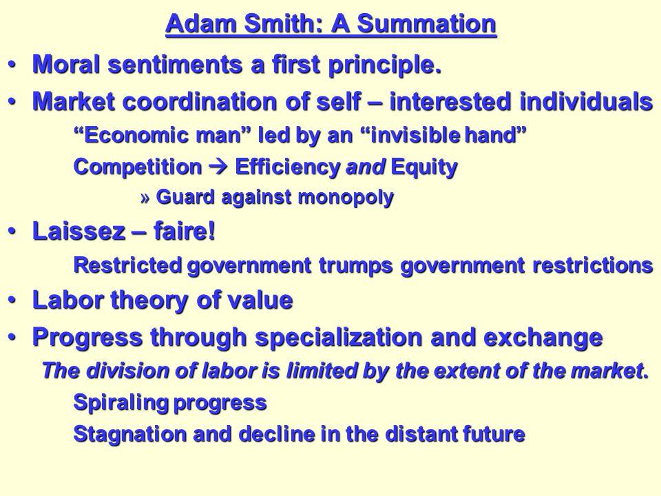 Adam Smith: A Summation Moral sentiments a first principle.Moral sentiments a first principle.