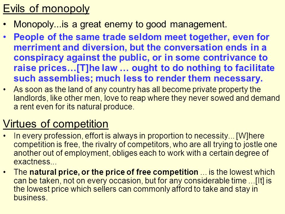 Evils of monopoly Monopoly...is a great enemy to good management.