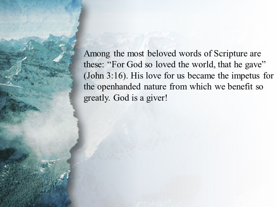 Introduction Among the most beloved words of Scripture are these: For God so loved the world, that he gave (John 3:16).
