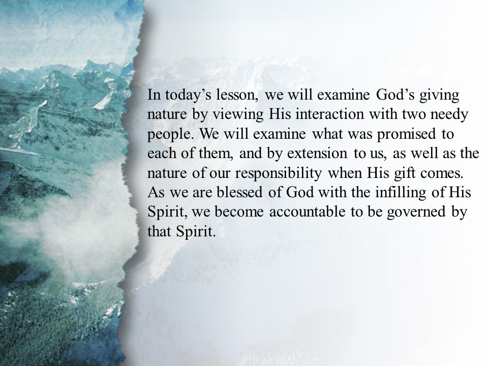 Introduction In today's lesson, we will examine God's giving nature by viewing His interaction with two needy people.
