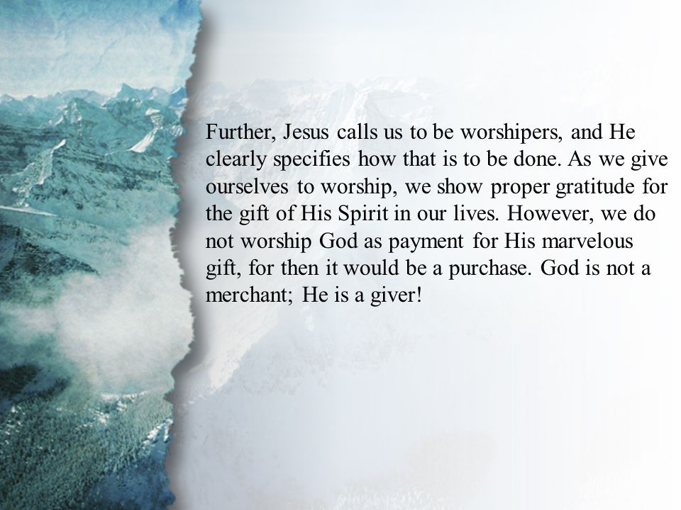 Introduction Further, Jesus calls us to be worshipers, and He clearly specifies how that is to be done.