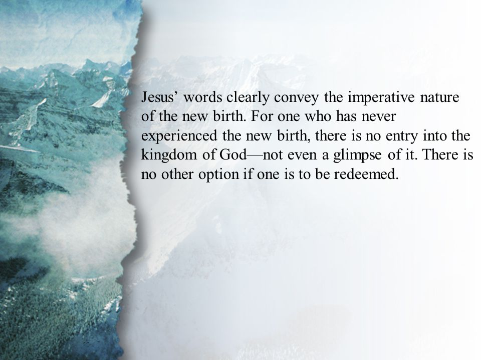 I. The Giver Meets... Man (A) Jesus' words clearly convey the imperative nature of the new birth.
