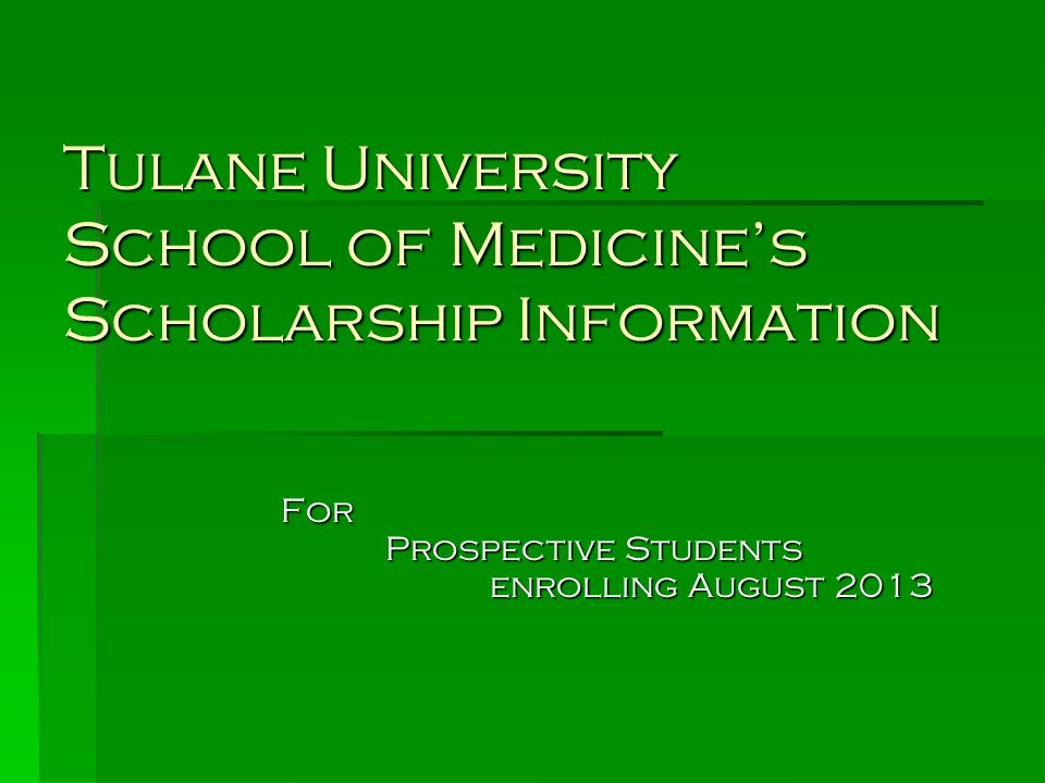 Tulane University School of Medicine's Scholarship Information For Prospective Students enrolling August 2013