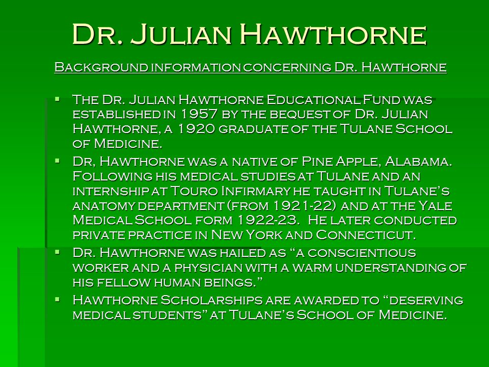 Dr. Julian Hawthorne Background information concerning Dr. Hawthorne  The Dr. Julian Hawthorne Educational Fund was established in 1957 by the beques