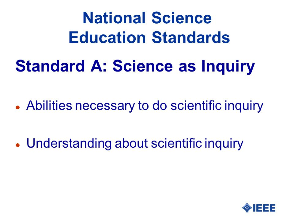 National Science Education Standards Standard A: Science as Inquiry l Abilities necessary to do scientific inquiry l Understanding about scientific in