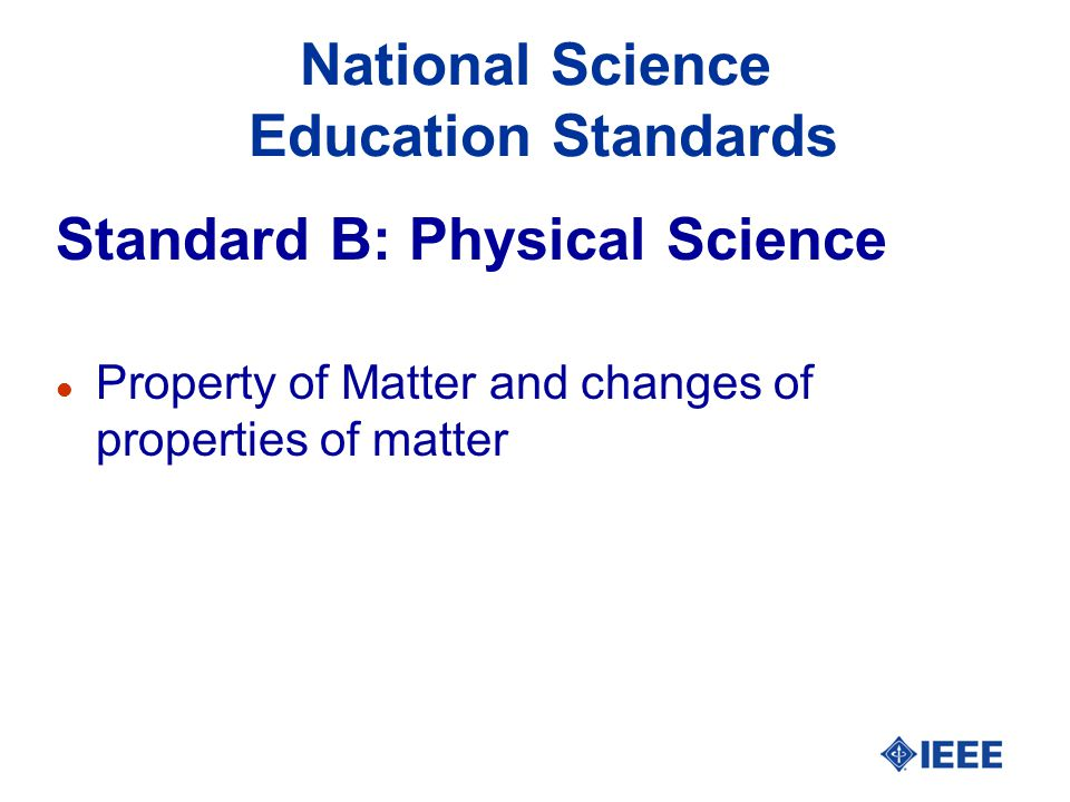 National Science Education Standards Standard B: Physical Science l Property of Matter and changes of properties of matter
