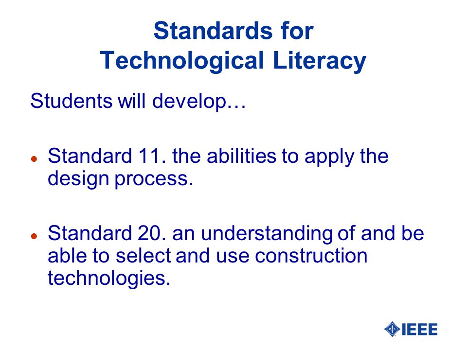 Standards for Technological Literacy Students will develop… l Standard 11.