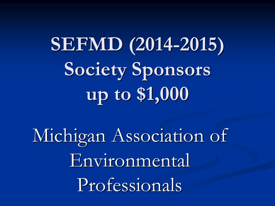 SEFMD (2014-2015) Society Sponsors up to $1,000 IEEE SEM Section