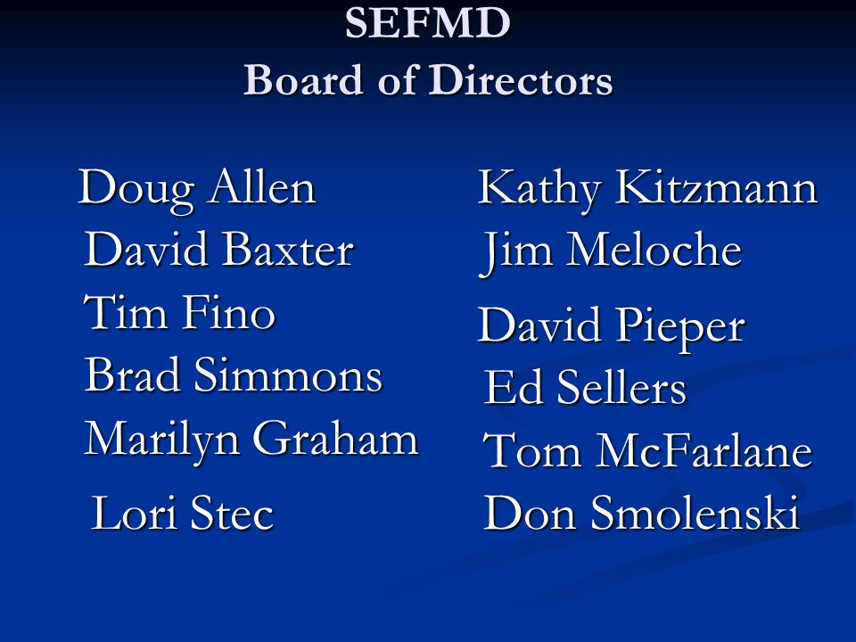 SEFMD- Operating Council (the people who 'make it happen') Jim Battle Tom Day Tim Fino Denise Hafner Jamie Hillard Jamie Hillard Kathy Kitzmann Don Maes Suzanne Wasson Alycia Meriweather Maggie Sherridan John Dougherty