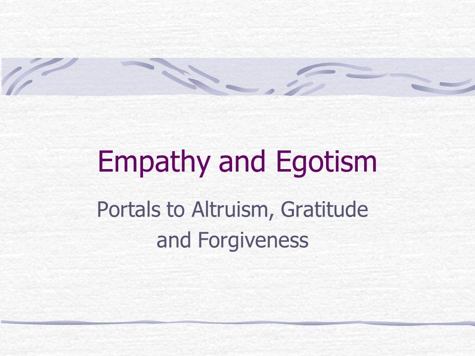 Empathy and Egotism Portals to Altruism, Gratitude and Forgiveness