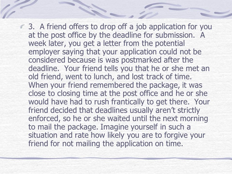 3. A friend offers to drop off a job application for you at the post office by the deadline for submission. A week later, you get a letter from the po